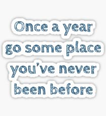 Once a year go some place you've never been before Sticker