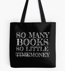 So Many Books, So Little Time/Money Tote Bag