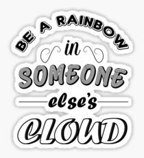 be a rainbow in someone else's cloud Sticker