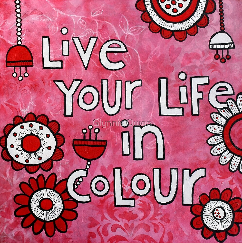 Live Your Life In Colour by Glynnis Owen