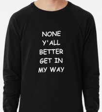 Sudadera ligera Funny Saying None Y'all Better Get In My Way Humorous