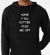 Sudadera con capucha ligera Funny Saying None Y'all Better Piss Me Off Humorous