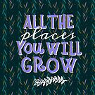 All the places you will Grow by Lindsay Hook