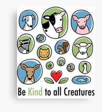 Be Kind to all Creatures new version Canvas Print