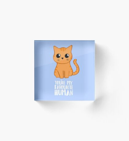 You're my favourite human - Ginger Cat - Gifts from the cat Acrylic Block