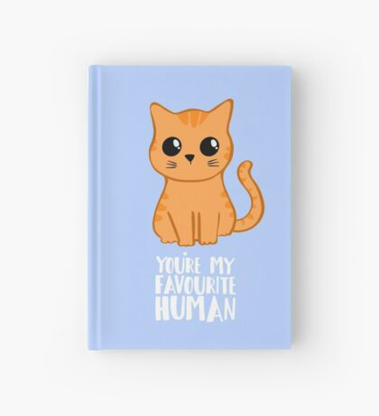 You're my favourite human - Ginger Cat - Gifts from the cat Hardcover Journal