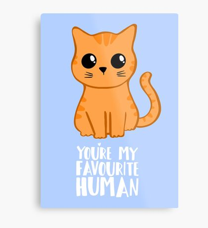 You're my favourite human - Ginger Cat - Gifts from the cat Metal Print