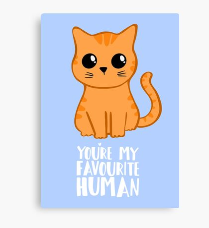 You're my favourite human - Ginger Cat - Gifts from the cat Canvas Print