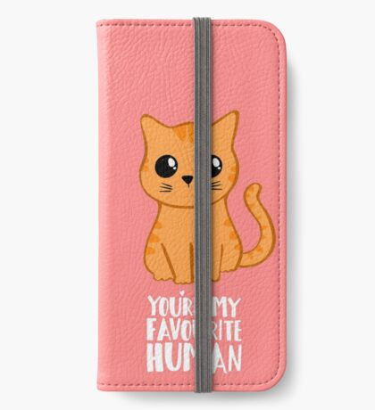 You're my favourite human - Ginger Cat - Shirt from the cat iPhone Wallet