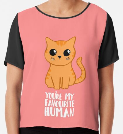 You're my favourite human - Ginger Cat - Shirt from the cat Chiffon Top