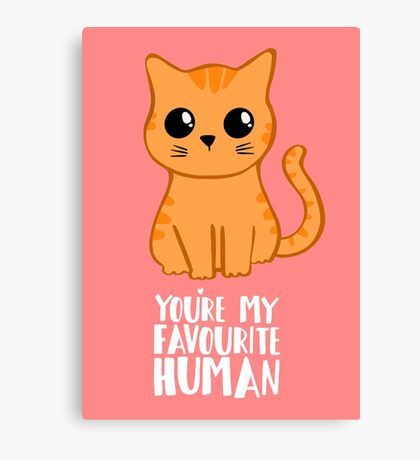 You're my favourite human - Ginger Cat - Shirt from the cat Canvas Print