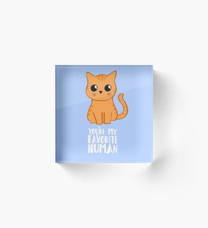 You're my favorite human - Ginger Cat - Gifts from the cat - Cat MOM Acrylic Block