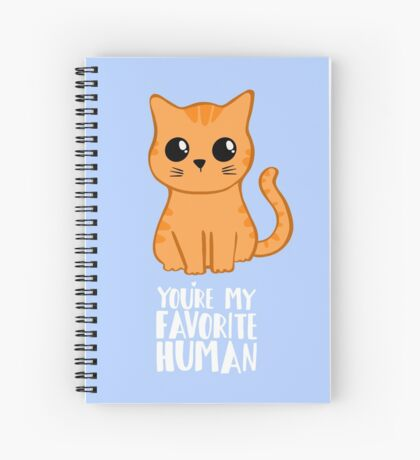 You're my favorite human - Ginger Cat - Gifts from the cat - Cat MOM Spiral Notebook