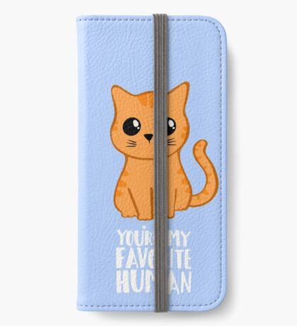 You're my favorite human - Ginger Cat - Gifts from the cat - Cat MOM iPhone Wallet