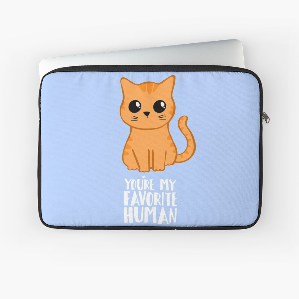You're my favorite human - Ginger Cat - Gifts from the cat - Cat MOM Laptop Sleeve