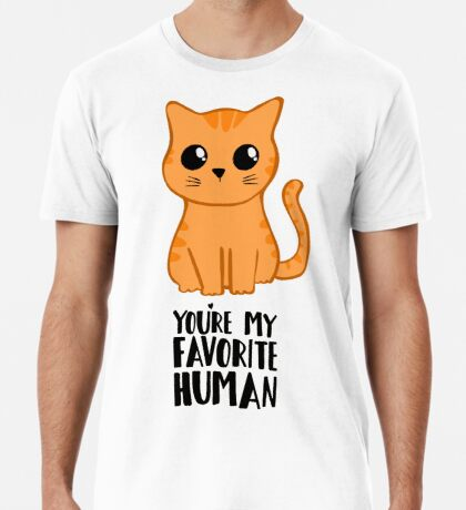 You're my favorite human - Ginger Cat - Gifts from the cat - Cat MOM Premium T-Shirt