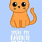 You're my favorite human - Ginger Cat - Gifts from the cat - Cat MOM by JustTheBeginning-x (Tori)