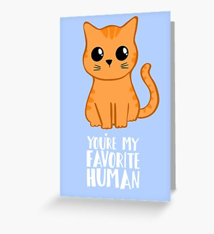 You're my favorite human - Ginger Cat - Gifts from the cat - Cat MOM Greeting Card