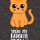 You're my favorite human - Ginger Cat - Shirt from the cat MOM - American Spelling by JustTheBeginning-x (Tori)