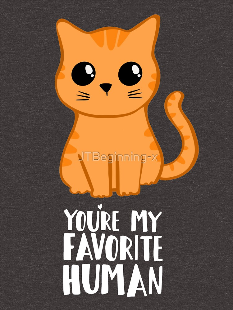 You're my favorite human - Ginger Cat - Shirt from the cat MOM - American Spelling by JTBeginning-x