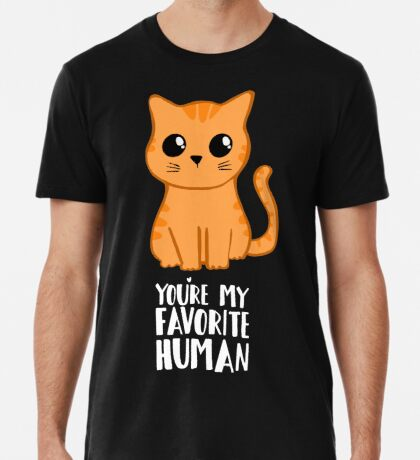 You're my favorite human - Ginger Cat - Shirt from the cat MOM - American Spelling Premium T-Shirt