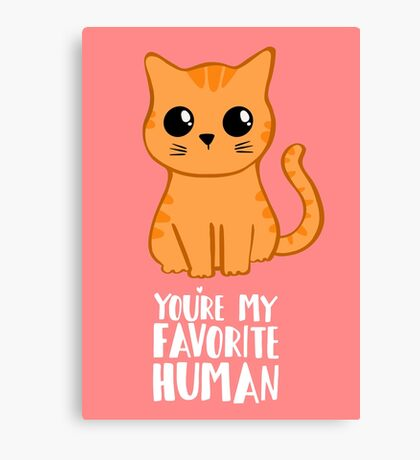 You're my favorite human - Ginger Cat - Shirt from the cat MOM - American Spelling Canvas Print