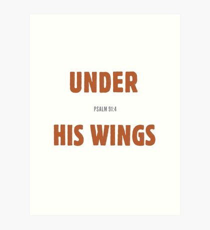 Under His wings - Psalm 91:4 Art Print