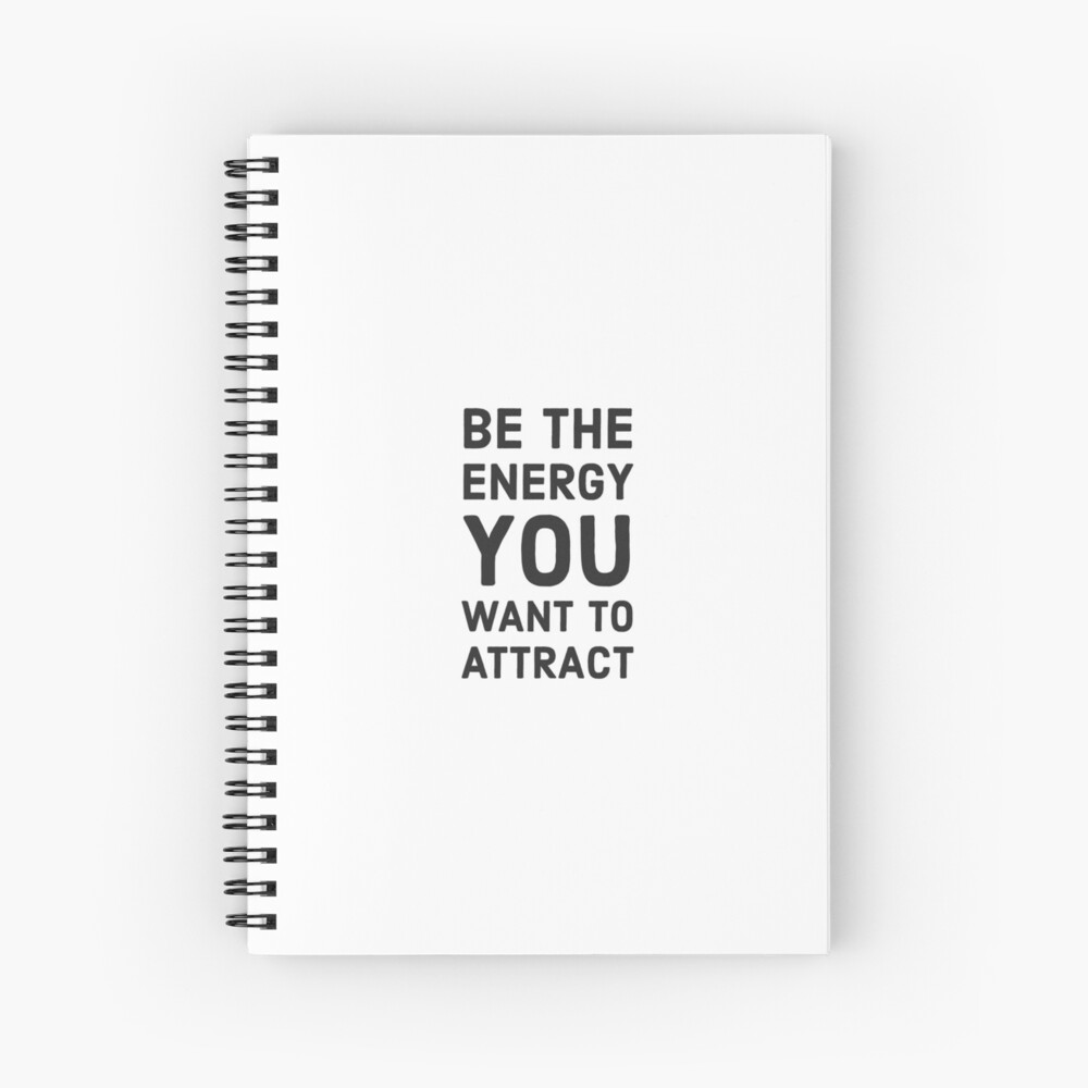 Be the energy you want to attract Spiral Notebook