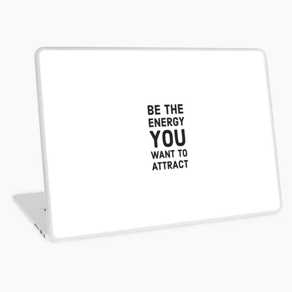 Be the energy you want to attract Laptop Skin