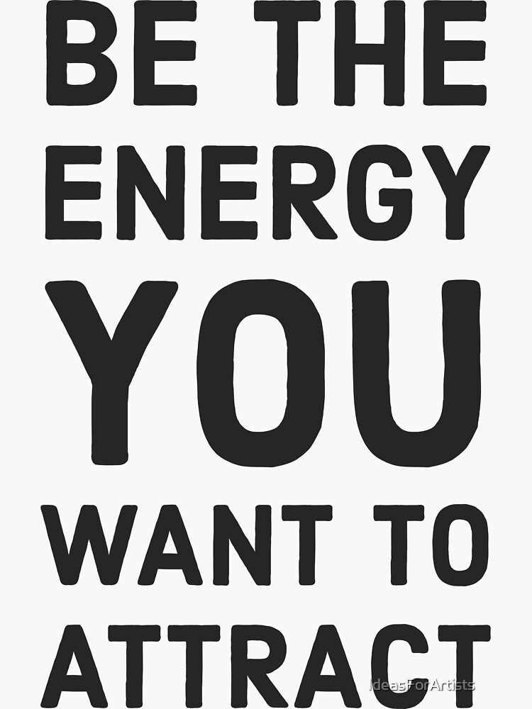Be the energy you want to attract by IdeasForArtists