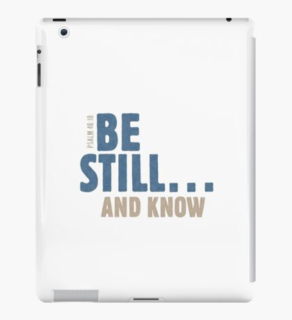 Be still… and know - Psalm 46:10 iPad Case/Skin