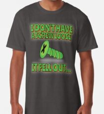 I don't have a Screw Loose - It fell out! Long T-Shirt