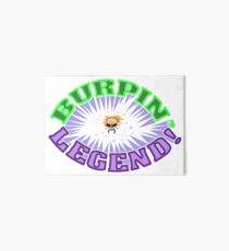 Burpin' Legend! Art Board Print