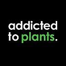 Addicted To Plants by zoljo