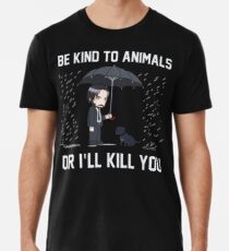 Seien Sie zu den Tieren nett oder ich töte Sie Shirt Docht Premium T-Shirt