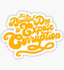 A Beautiful Day to Expose Corruption Sticker