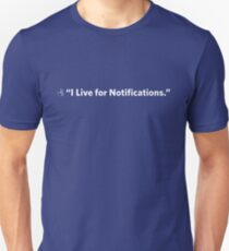 """I live for Notifications"" T-Shirt"