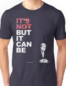It's Not, But it Can Be.  Unisex T-Shirt