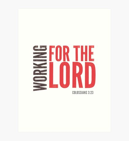 Working for the Lord - Colossians 3:23-24 Art Print