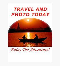 TRAVEL AND PHOTO TODAY  - Enjoy The Adventure! Photographic Print