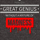 There is No Great Genius Without a Mixture of Madness by auradesign