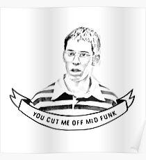 YOU CUT ME OFF MID-FUNK. Poster