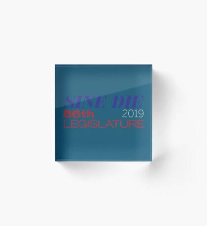 Sine Die - Texas Legislature - 86th Legislative Session 2019 Acrylic Block