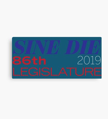 Sine Die - Texas Legislature - 86th Legislative Session 2019 Canvas Print