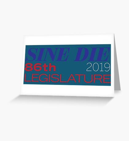Sine Die - Texas Legislature - 86th Legislative Session 2019 Greeting Card