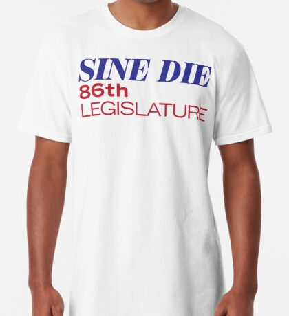 Sine Die - Texas Legislature - 86th Legislative Session 2019 Long T-Shirt