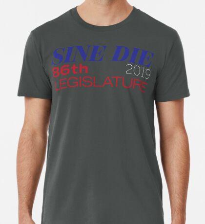 Sine Die - Texas Legislature - 86th Legislative Session 2019 Premium T-Shirt