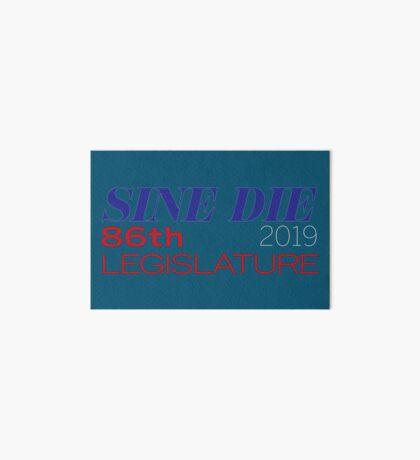 Sine Die - Texas Legislature - 86th Legislative Session 2019 w/Outline Art Board Print