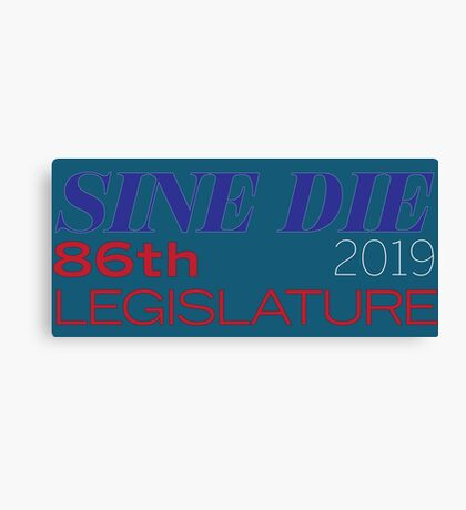 Sine Die - Texas Legislature - 86th Legislative Session 2019 w/Outline Canvas Print