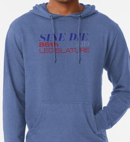 Sine Die - Texas Legislature - 86th Legislative Session 2019 w/Outline Lightweight Hoodie
